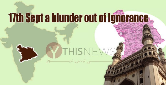 Hyderabad Liberation Day celebrations on 17th Sept., a blunder out of ignorance